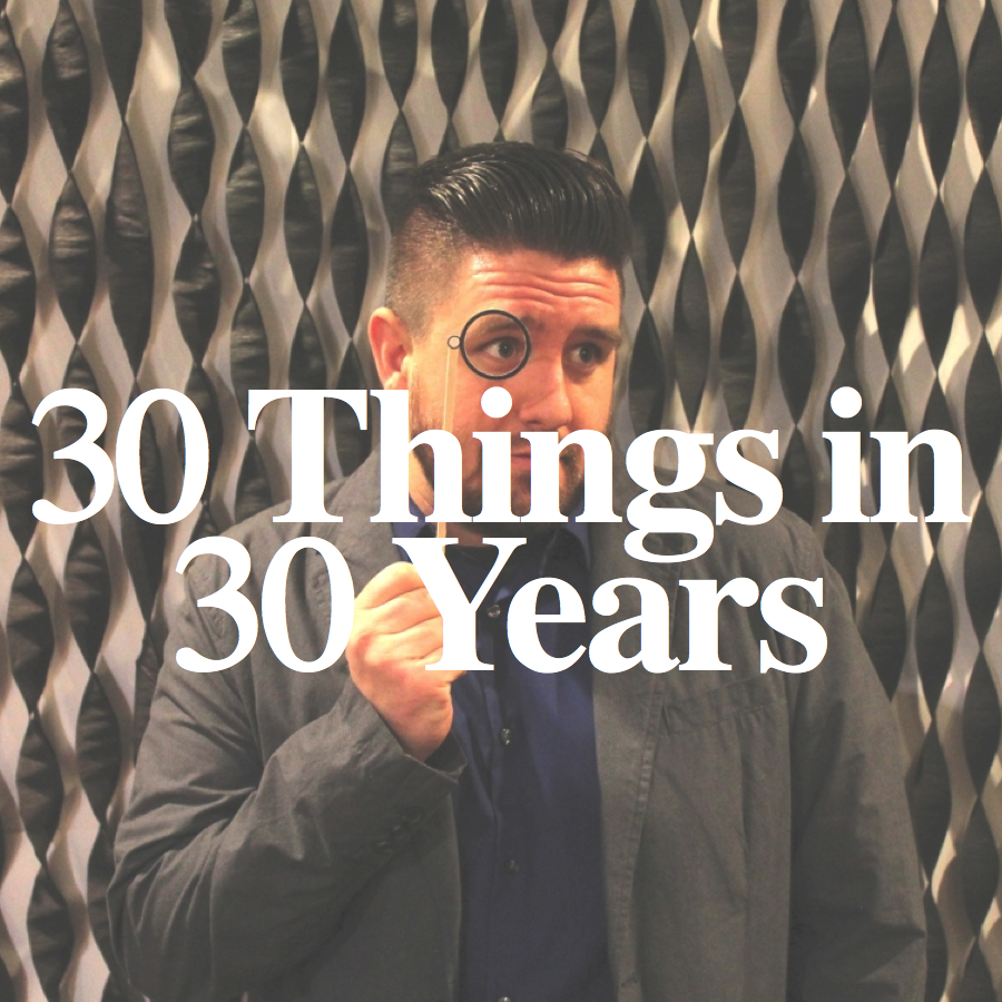 30 Things I Have Learned In 30 Years